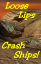 Loose Lips Crash Ships